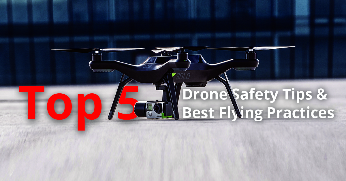 Top 5 Drone Safety Tips and Best Flying Practices